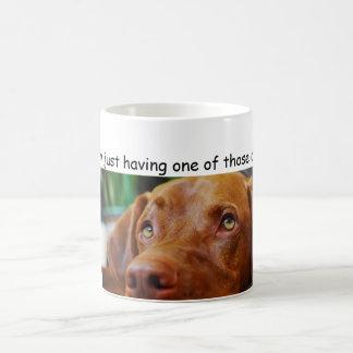 Vizsla -  I'm just having one of those days Coffee Mug