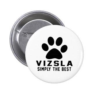 Vizsla Simply the best Pinback Button