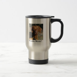 Vizsla Texas Gus, Vizsla Mom!! 15 Oz Stainless Steel Travel Mug