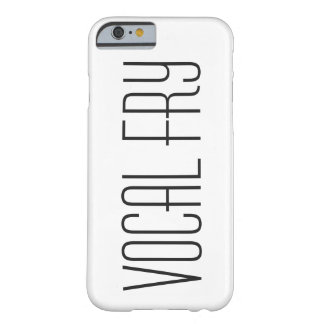 Vocal Fry is for Cool Girls Barely There iPhone 6 Case
