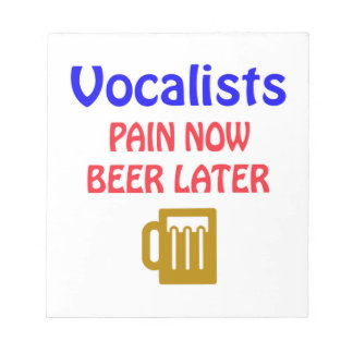 Vocalists Pain now beer later Notepads