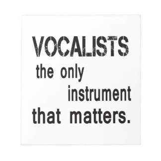 Vocalists the only instrument that matters. memo note pads