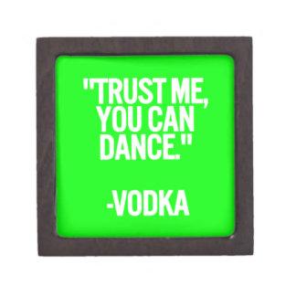 Vodka dance trust me you can funny humor laughs co premium trinket boxes