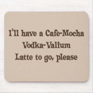 Vodka-Valium Latte de la Café-Moca Tapete De Ratón