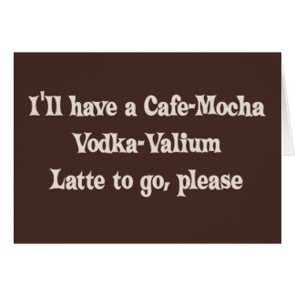 Vodka-Valium Latte de la Café-Moca Tarjeta De Felicitación