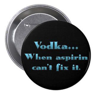 Vodka when aspirin doesn't work pinback buttons
