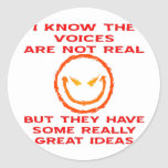 Voices Aren't Real But They Have Great Ideas Round Sticker