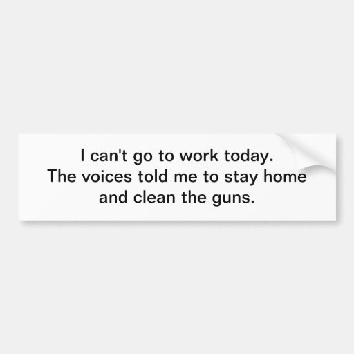 Voices told me - bumper sticker