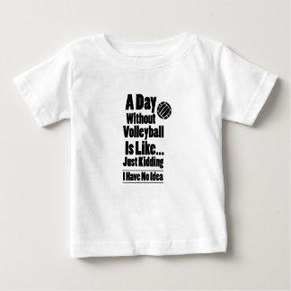 Volleyball A Day Without Volleyball Is Like Baby T-Shirt