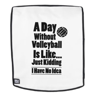 Volleyball A Day Without Volleyball Is Like Backpack