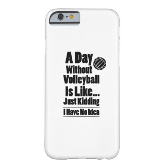 Volleyball A Day Without Volleyball Is Like Barely There iPhone 6 Case
