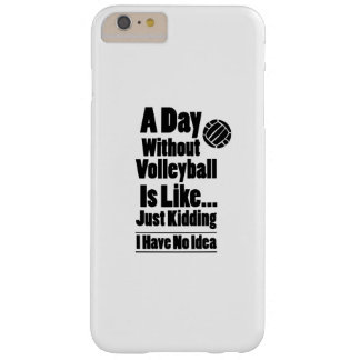Volleyball A Day Without Volleyball Is Like Barely There iPhone 6 Plus Case
