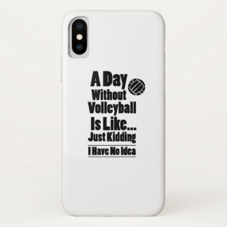 Volleyball A Day Without Volleyball Is Like iPhone X Case