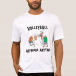 Volleyball AnyWhere Anytime T-Shirt T Shirt
