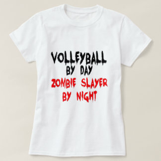 Volleyball by Day Zombie Slayer by Night T-Shirt