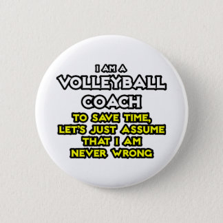 Volleyball Coach...Assume I Am Never Wrong Button