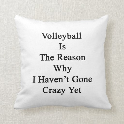 Volleyball Is The Reason Why I Haven't Gone Crazy Pillow