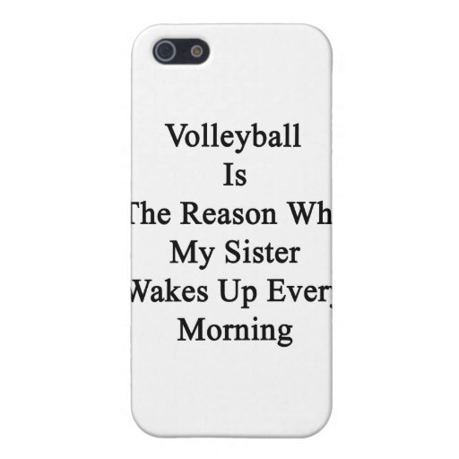 Volleyball Is The Reason Why My Sister Wakes Up Ev Cover For iPhone 5/5S