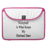 Volleyball Is What Keeps My Husband Sane Sleeve For MacBook Pro