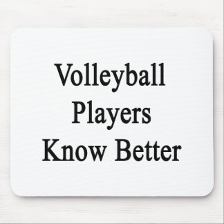 Volleyball Players Know Better Mouse Pad