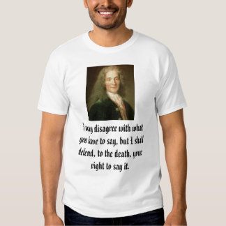 Voltaire, I may disagree with what you have to ... Tee Shirt