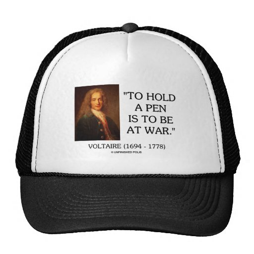 Voltaire To Hold A Pen Is To Be At War Quote Hat