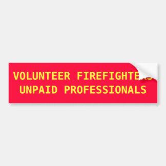 VOLUNTEER FIREFIGHTERS UNPAID PROFESSIONALS BUMPER STICKER