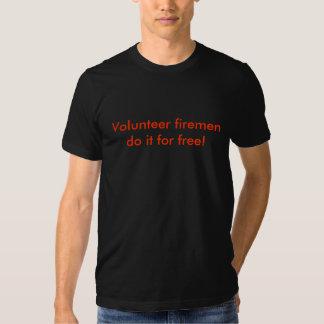 Volunteer firemen do it for free! t shirt