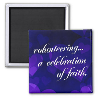 Volunteering is a celebration of spiritual faith 2 inch square magnet