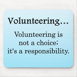 Volunteering is a Responsibility Mouse Pad