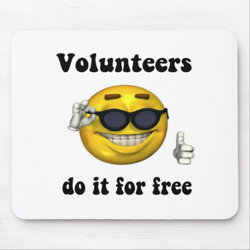 Volunteers do it for free mouse pad