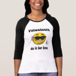 Volunteers do it for free T-Shirt