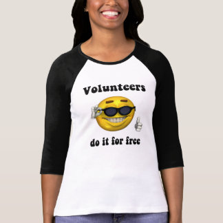 Volunteers do it for free tee shirt