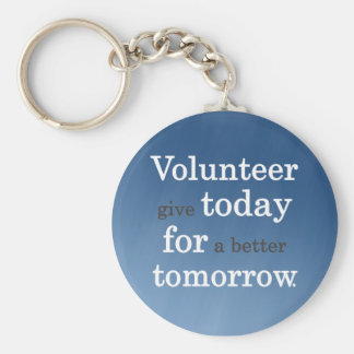 Volunteers give today for a better tomorrow basic round button keychain