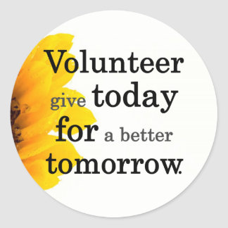 Volunteers give today for a better tomorrow classic round sticker