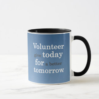 Volunteers give today for a better tomorrow mug