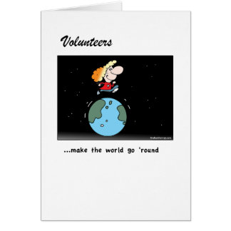 Volunteers make the world go round! card