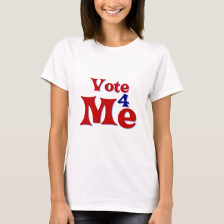 Vote 4 Me T-Shirt