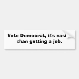 Vote a Demócrata él es más fácil que consiguiendo Etiqueta De Parachoque