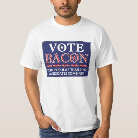 Vote Bacon.  Easily more popular than politics. T-Shirt