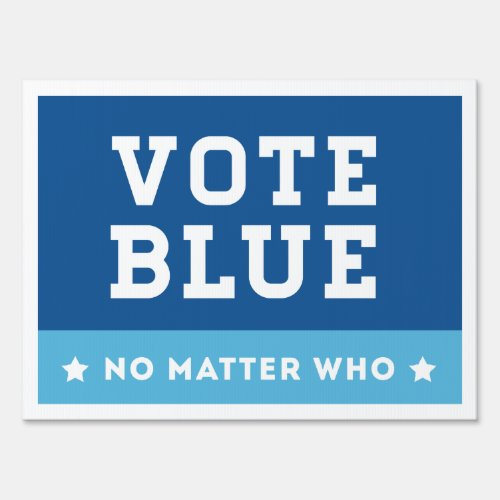 Vote Blue No Matter Who Sign