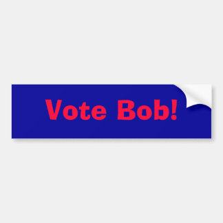 Vote Bob, the bumper sticker