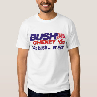 Vote Bush ... or else! T-Shirt