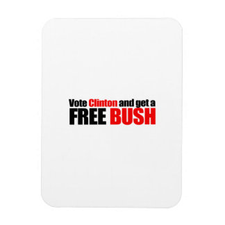 Vote Clinton and get a Free Bush Vinyl Magnets