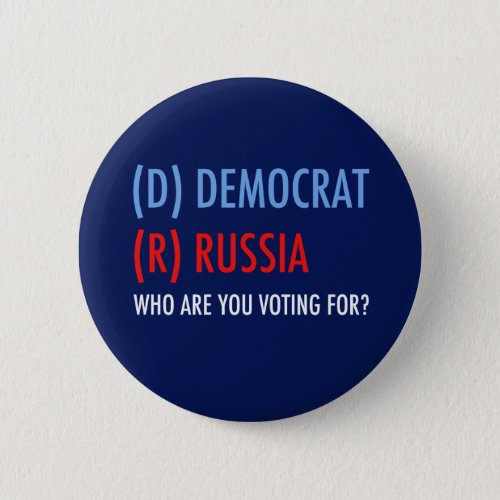 Vote D for Democrat R for Russia Funny Election Button
