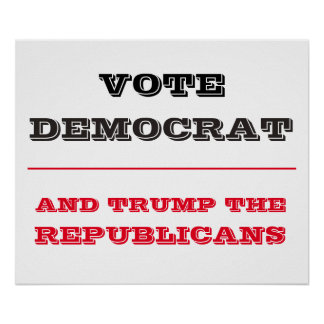 Vote Democrat and Trump the Republicans Poster