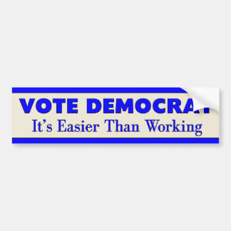 Vote Democrat It's Easier Than Working 2 Bumper Sticker