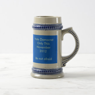 Vote Democrat Only This November 2010Be not afraid Coffee Mug