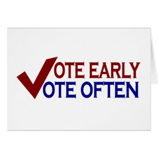 Vote Early Vote Often Greeting Card
