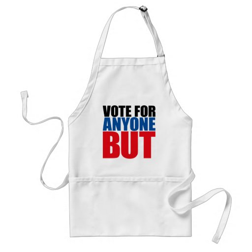 VOTE FOR ANYONE BUT APRONS